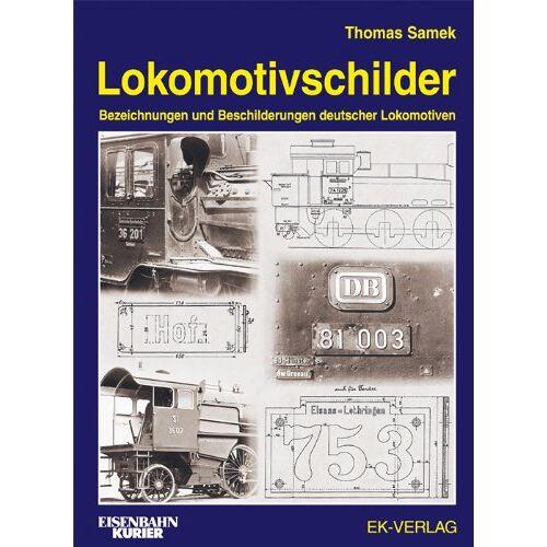 Thomas Samek - Lokomotivschilder: Bezeichnungen und Beschilderungen deutscher Lokomotiven - Preis vom 16.04.2021 04:54:32 h