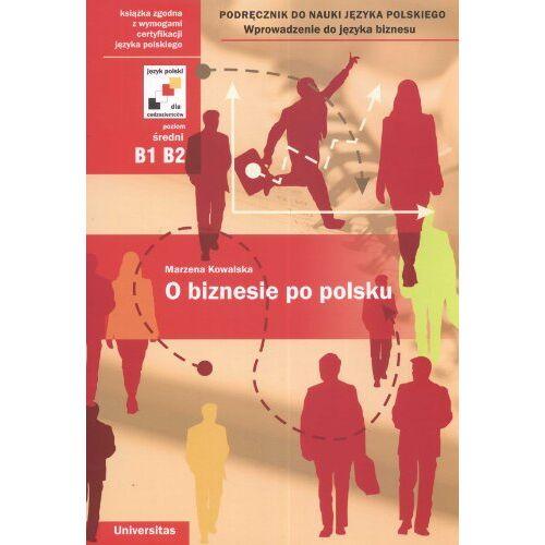 Marzena Kowalska - O biznesie po polsku: Wprowadzenie do jezyka biznesu - Preis vom 18.04.2021 04:52:10 h