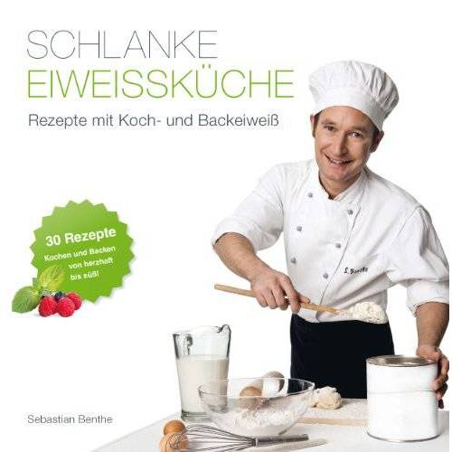 Sebastian Benthe - Schlanke Eiweißküche - Rezepte mit Koch- und Backeiweiß - Preis vom 24.02.2021 06:00:20 h