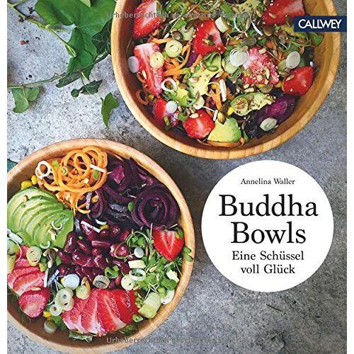 Annelina Waller - Buddha Bowls: Eine Schüssel voller Glück - Preis vom 18.04.2021 04:52:10 h