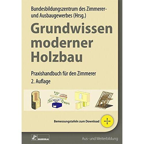 Bundesbildungszentrum des Zimmerer- und Ausbaugewerbes - Grundwissen moderner Holzbau: Praxishandbuch für den Zimmerer - Preis vom 31.03.2020 04:56:10 h