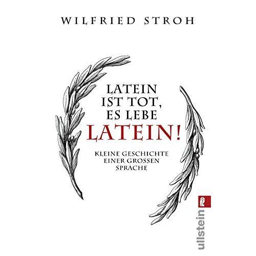 Stroh, Prof. Dr. Wilfried - Latein ist tot, es lebe Latein!: Kleine Geschichte einer großen Sprache - Preis vom 05.09.2020 04:49:05 h