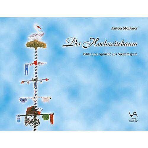 Anton Mössmer - Der Hochzeitsbaum: Bilder und Sprüche aus Niederbayern - Preis vom 01.03.2021 06:00:22 h