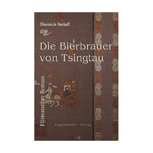 Dietrich Sielaff - Die Bierbrauer von Tsingtau.: Historischer Roman - Preis vom 02.12.2020 06:00:01 h