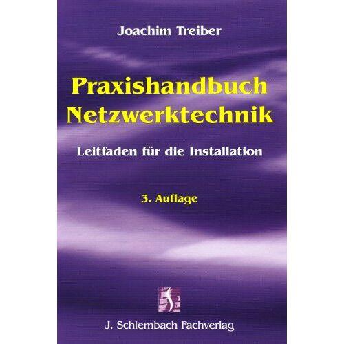 Joachim Treiber - Praxishandbuch Netzwerktechnik: Leitfaden für die Installation - Preis vom 14.04.2021 04:53:30 h
