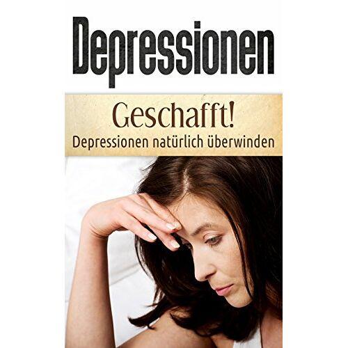 Christina Bauer - Depressionen: Geschafft! Depressionen natürlich überwinden (Depressionen Bücher, Band 1) - Preis vom 11.05.2021 04:49:30 h