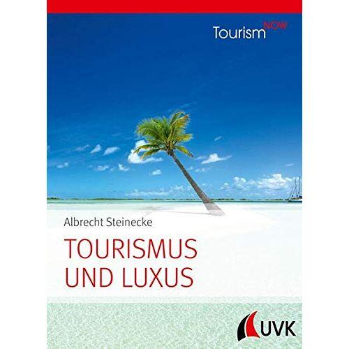 Albrecht Steinecke - Tourismus und Luxus: Tourism NOW - Preis vom 21.10.2020 04:49:09 h