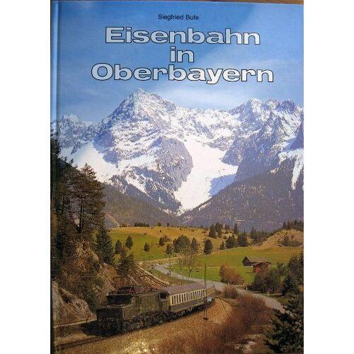 Sigfried Bufe - Eisenbahn in Oberbayern. Band 2 - Preis vom 16.01.2021 06:04:45 h
