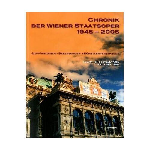 Andreas Lang - Chronik der Wiener Staatsoper 1945-2005: Aufführungen, Besetzungen, Künstlerverzeichnis - Preis vom 09.04.2021 04:50:04 h
