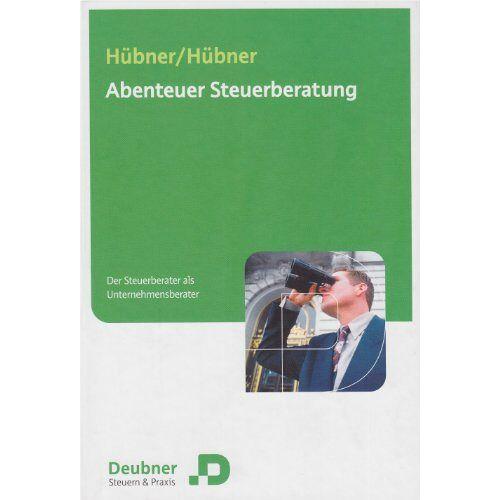 Klaus Hübner - Abenteuer Steuerberatung: Der Steuerberater als Unternehmensberater - Preis vom 20.10.2020 04:55:35 h