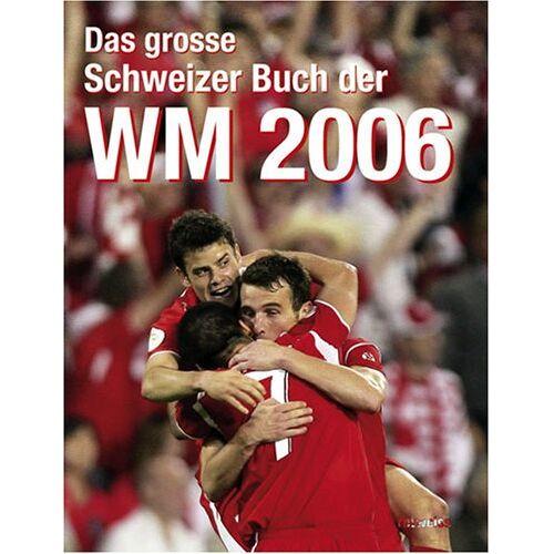 rotweiss Verlag - Das grosse Schweizer Buch der WM 2006 - Preis vom 09.05.2021 04:52:39 h