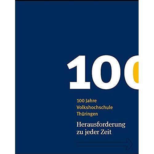 Thüringer Volkshochschulverband e.V. - 100 Jahre Volkshochschule Thüringen: Herausforderung zu jeder Zeit - Preis vom 24.02.2021 06:00:20 h