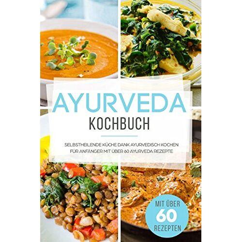 Nicole Herbig - Ayurveda Kochbuch: Selbstheilende Küche - Ayurvedisch Kochen für Anfänger mit mehr als 60 Ayurveda Rezepten - Preis vom 05.05.2021 04:54:13 h