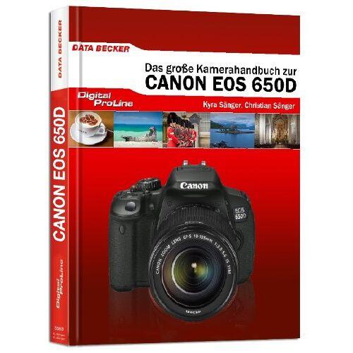 Kyra Sänger - Digital ProLine - Das große Kamerahandbuch zur Canon EOS 650D - Preis vom 20.10.2020 04:55:35 h