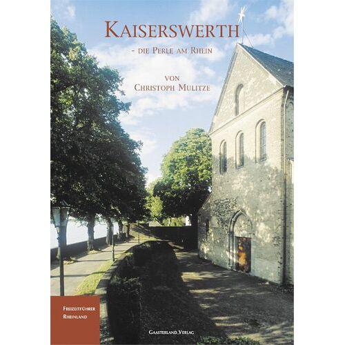 Christoph Mulitze - Kaiserswerth: Die Perle am Rhein - Preis vom 18.04.2021 04:52:10 h