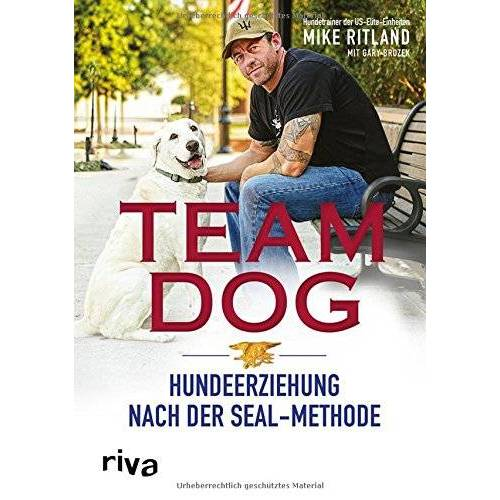 Mike Ritland - Team Dog: Hundeerziehung nach der SEAL-Methode - Preis vom 06.04.2020 04:59:29 h
