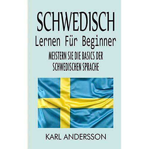 Karl Andersson - Schwedisch Lernen Für Beginner: Meistern Sie Die Basics Der Schwedischen Sprache - Preis vom 25.02.2021 06:08:03 h