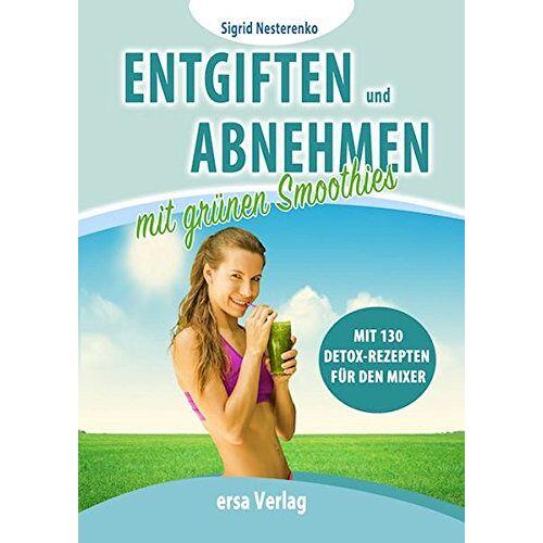 Sigrid Nesterenko - Entgiften und Abnehmen mit grünen Smoothies: Mit 130 Detox-Rezepten für den Mixer - Preis vom 07.04.2020 04:55:49 h