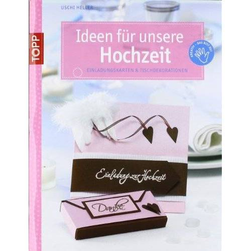 Uschi Heller - Ideen für unsere Hochzeit: Einladungskarten & Tischdekorationen - Preis vom 22.01.2020 06:01:29 h