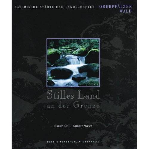 Harald Grill - Stilles Land an der Grenze: Oberpfälzer Wald - Preis vom 21.04.2021 04:48:01 h