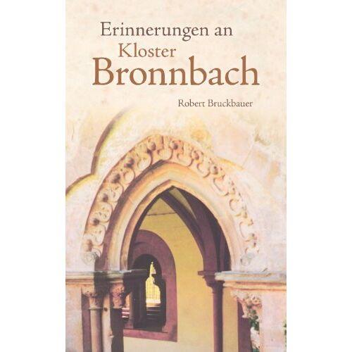 Robert Bruckbauer - Erinnerungen an Kloster Bronnbach - Preis vom 21.01.2021 06:07:38 h