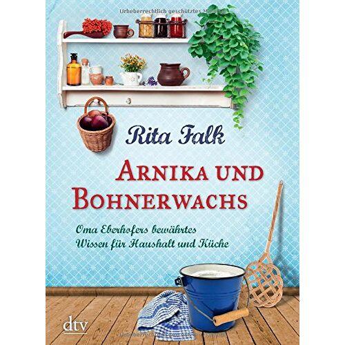 Rita Falk - Arnika und Bohnerwachs: Oma Eberhofers bewährtes Wissen für Haushalt und Küche - Preis vom 25.01.2021 05:57:21 h