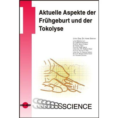 Horst Steiner - Aktuelle Aspekte der Tokolyse und Frühgeburtsprävention - Preis vom 05.09.2020 04:49:05 h