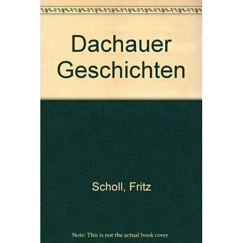 Fritz Scholl - Dachauer Geschichten - Preis vom 05.09.2020 04:49:05 h