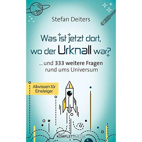 Stefan Deiters - WAS IST JETZT DORT WO DER URKNALL WAR (und 333 weitere Fragen rund ums Universum) - Preis vom 12.05.2021 04:50:50 h
