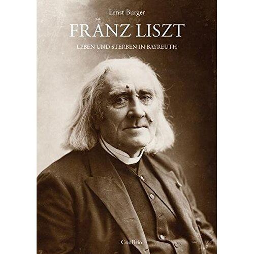 Ernst Burger - Franz Liszt - Leben und Sterben in Bayreuth: Mit Lina Schmalhausens Tagebuch über Liszts letzte Tage - Preis vom 17.04.2021 04:51:59 h