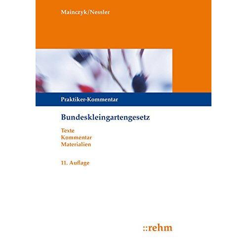 Lorenz Mainczyk - Bundeskleingartengesetz: Praktiker-Kommentar mit ergänzenden Vorschriften - Preis vom 10.04.2021 04:53:14 h