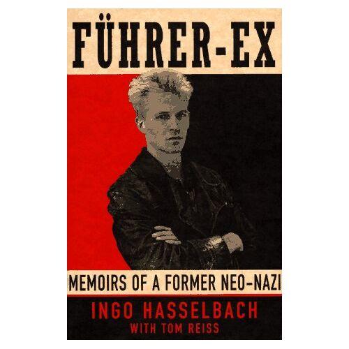 Ingo Hasselbach - Fuhrer-Ex:: Memoirs of a Former Neo-Nazi - Preis vom 06.03.2021 05:55:44 h
