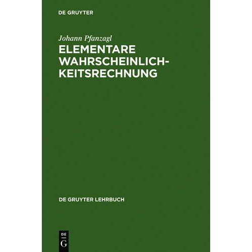 Johann Pfanzagl - Elementare Wahrscheinlichkeitsrechnung (De Gruyter Lehrbuch) - Preis vom 28.02.2021 06:03:40 h