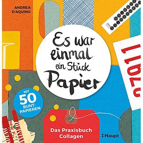 Andrea D'Aquino - Es war einmal ein Stück Papier: Das Praxisbuch Collagen - mit 50 Buntpapieren - Preis vom 21.10.2020 04:49:09 h