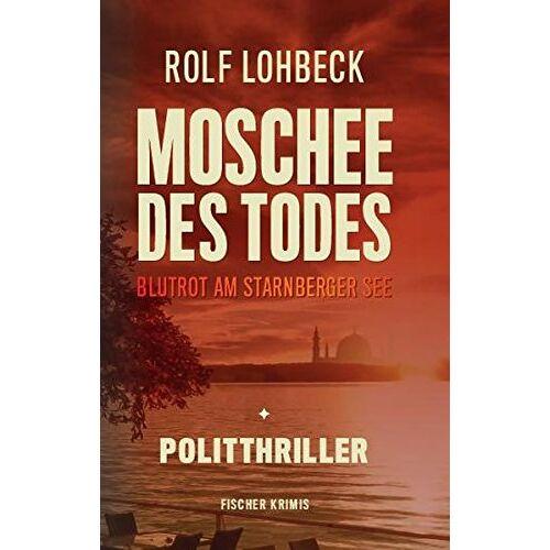 Rolf Lohbeck - Moschee des Todes. Blutrot am Starnberger See. Politthriller - Preis vom 15.04.2021 04:51:42 h