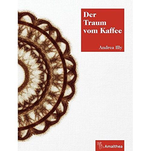 Andrea Illy - Der Traum vom Kaffee - Preis vom 15.04.2021 04:51:42 h