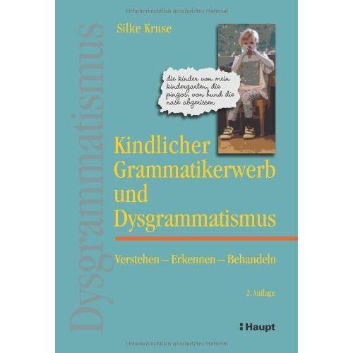 Silke Kruse - Kindlicher Grammatikerwerb und Dysgrammatismus: Verstehen - Erkennen - Behandeln - Preis vom 10.05.2021 04:48:42 h