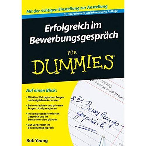 Rob Yeung - Erfolgreich im Bewerbungsgespräch für Dummies - Preis vom 06.09.2020 04:54:28 h
