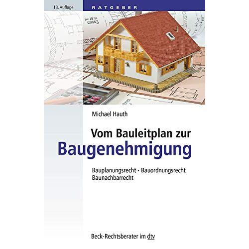 Michael Hauth - Vom Bauleitplan zur Baugenehmigung: Bauplanungsrecht • Bauordnungsrecht • Baunachbarrecht (dtv Beck Rechtsberater) - Preis vom 05.05.2021 04:54:13 h