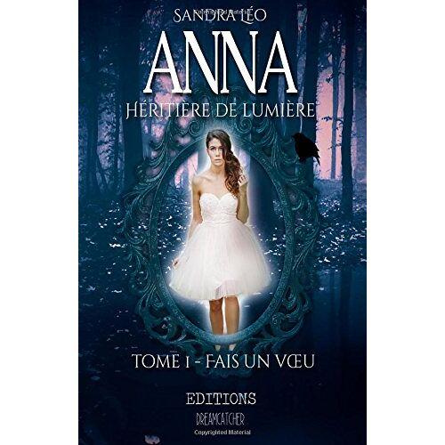 Sandra Léo - Anna heritiere de lumiere 1; Fais un voeu (Anna héritière de lumière) - Preis vom 03.03.2021 05:50:10 h