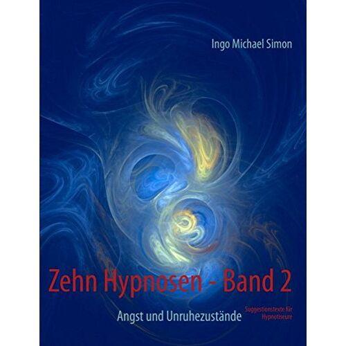 Simon, Ingo Michael - Zehn Hypnosen. Band 2: Angst und Unruhezustände - Preis vom 12.04.2021 04:50:28 h