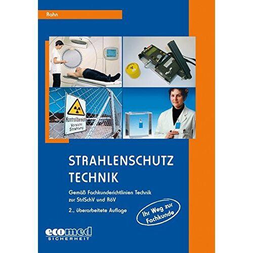Achim Rahn - Strahlenschutz - Technik: Fachkundekurs für Strahlenschutzbeauftragte gemäß Fachkunderichtlinien Technik zur Strahlenschutzverordnung (StrlSchV) und Röntgenverordnung (RöV) - Preis vom 08.08.2020 04:51:58 h