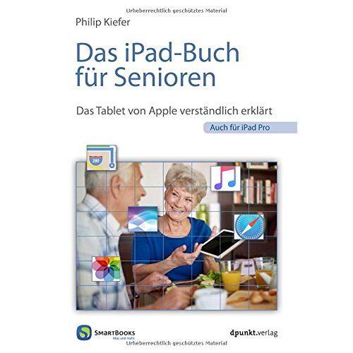 Philip Kiefer - Das iPad für Senioren: für iPad Pro, iPad Air 2 und iPad mini (Edition SmartBooks) - Preis vom 26.05.2020 05:00:54 h