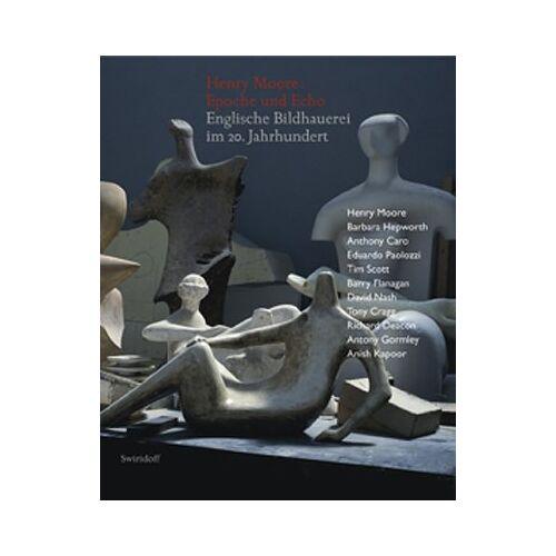 Henry Moore - Epoche und Echo: Englische Bildhauerei im 20. Jahrhundert - Preis vom 16.05.2021 04:43:40 h