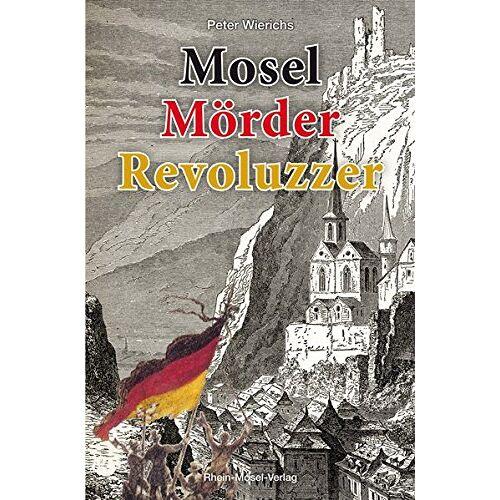 Peter Wierichs - Mosel Mörder Revoluzzer - Preis vom 05.09.2020 04:49:05 h