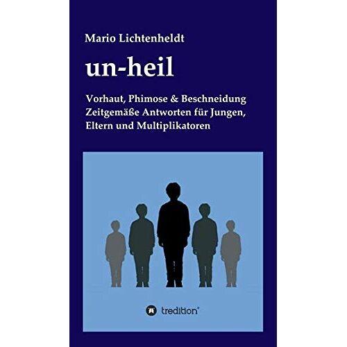 Mario Lichtenheldt - un-heil: Vorhaut, Phimose & Beschneidung Zeitgemäße Antworten für Jungen, Eltern und Multiplikatoren - Preis vom 05.10.2020 04:48:24 h