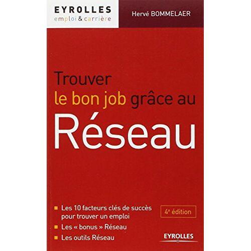 """Hervé Bommelaer - Trouver le bon job grâce au réseau. Les 10 facteurs clés de succès pour trouver un emploi. Les """"bonus"""" Réseau. Les outils Réseau. - Preis vom 16.04.2021 04:54:32 h"""