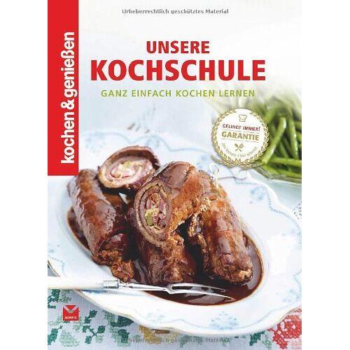 Kochen Kochen & Genießen - Kochen & Genießen: Unsere Kochschule: Ganz einfach kochen lernen - Preis vom 12.05.2021 04:50:50 h
