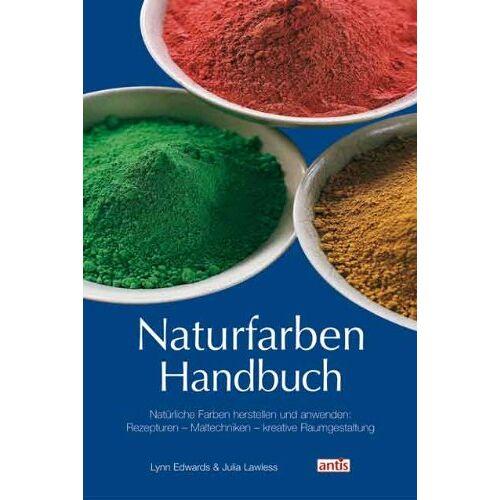 Lynn Edwards - Naturfarben-Handbuch: Natürliche Farben herstellen und anwenden: Rezepturen, Maltechniken, kreative Raumgestaltung - Preis vom 28.03.2020 05:56:53 h
