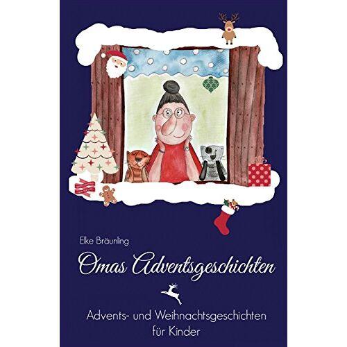 Elke Bräunling - Omas Adventsgeschichten: Advents- und Weihnachtsgeschichten für Kinder - Preis vom 16.05.2021 04:43:40 h